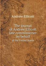 The journal of Andrew Ellicott late commissioner on behalf of the United States