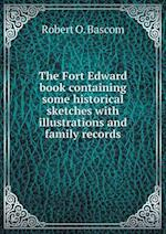 The Fort Edward book containing some historical sketches with illustrations and family records
