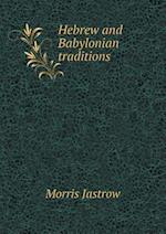 Hebrew and Babylonian Traditions af Morris Jastrow Jr