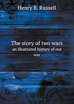The Story of Two Wars an Illustrated History of Our War af Henry B. Russell