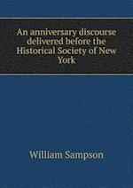An Anniversary Discourse Delivered Before the Historical Society of New York af William Sampson