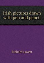 Irish Pictures Drawn with Pen and Pencil af Richard Lovett