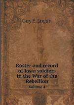 Roster and record of Iowa soldiers in the War of the Rebellion Volume 4