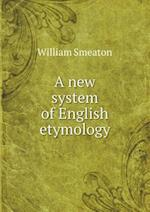 A new system of English etymology
