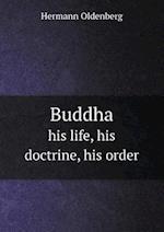 Buddha His Life, His Doctrine, His Order af Hermann Oldenberg