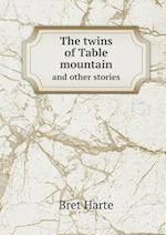 The Twins of Table Mountain and Other Stories af Bret Harte