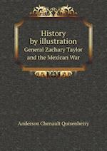 History by illustration General Zachary Taylor and the Mexican War
