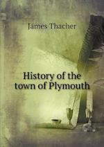History of the Town of Plymouth af James Thacher