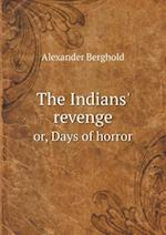 The Indians' Revenge Or, Days of Horror af Alexander Berghold