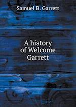 A History of Welcome Garrett af Samuel B. Garrett