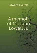 A Memoir of Mr. John Lowell Jr af Edward Everett