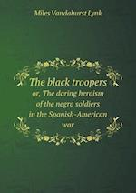 The black troopers or, The daring heroism of the negro soldiers in the Spanish-American war af Miles Vandahurst Lynk