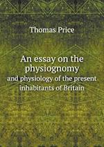An Essay on the Physiognomy and Physiology of the Present Inhabitants of Britain af Thomas Price