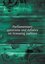Parliamentary Questions and Debates on Licensing Matters af Great Britain Parliament