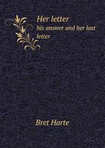 Her Letter His Answer and Her Last Letter af Bret Harte