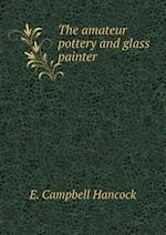 The amateur pottery and glass painter af E. Campbell Hancock