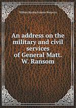 An address on the military and civil services of General Matt. W. Ransom