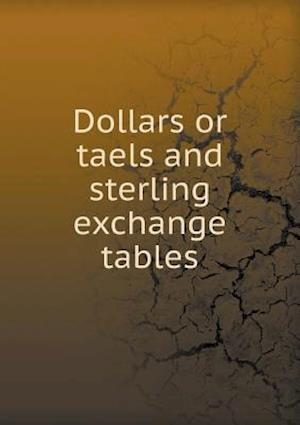 Dollars or taels and sterling exchange tables