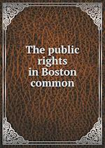 The public rights in Boston common af Boston Committee Of Citizens