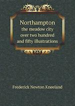 Northampton the Meadow City Over Two Hundred and Fifty Illustrations af Frederick Newton Kneeland