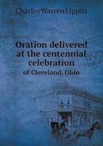 Oration Delivered at the Centennial Celebration of Cleveland, Ohio af Charles Warren Lippitt