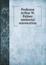 Professor Arthur W. Palmer memorial convocation