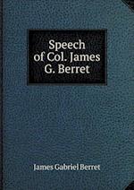 Speech of Col. James G. Berret af James Gabriel Berret