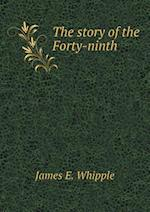 The Story of the Forty-Ninth af James E. Whipple