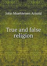 True and False Religion af John Muehleisen arnold