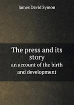 The Press and Its Story an Account of the Birth and Development af James David Symon