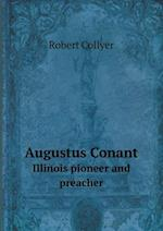 Augustus Conant Illinois Pioneer and Preacher af Robert Collyer