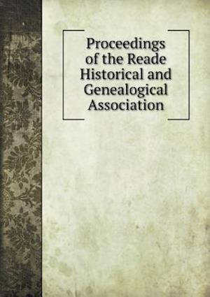 Proceedings of the Reade Historical and Genealogical Association