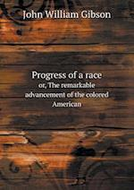 Progress of a race or, The remarkable advancement of the colored American