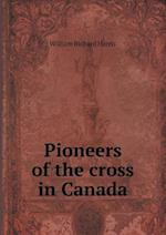 Pioneers of the Cross in Canada af William Richard Harris