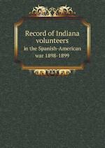 Record of Indiana volunteers in the Spanish-American war 1898-1899