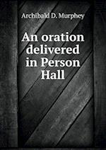 An oration delivered in Person Hall af Archibald D. Murphey