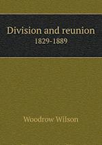 Division and Reunion 1829-1889 af Woodrow Wilson