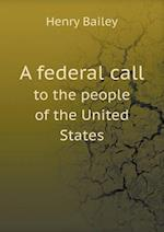 A Federal Call to the People of the United States af Henry Bailey