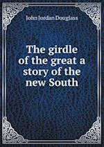 The Girdle of the Great a Story of the New South af John Jordan Douglass