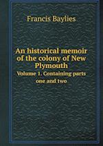 An Historical Memoir of the Colony of New Plymouth Volume 1. Containing Parts One and Two af Francis Baylies