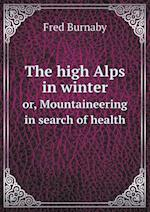 The high Alps in winter or, Mountaineering in search of health