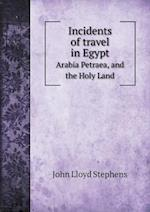 Incidents of Travel in Egypt Arabia Petraea, and the Holy Land af John Lloyd Stephens