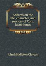 Address on the life, character, and services of Com. Jacob Jones