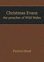 Christmas Evans the Preacher of Wild Wales af Paxton Hood