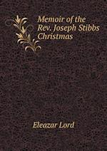 Memoir of the REV. Joseph Stibbs Christmas af Eleazar Lord