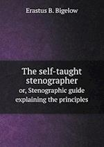 The self-taught stenographer or, Stenographic guide explaining the principles af Erastus B. Bigelow