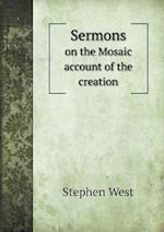 Sermons on the Mosaic account of the creation