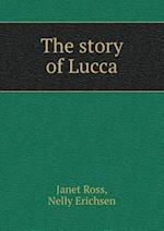 The Story of Lucca af Nelly Erichsen, Janet Ross