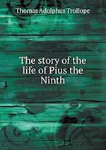 The Story of the Life of Pius the Ninth af Thomas Adolphus Trollope