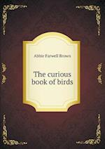 The Curious Book of Birds af Abbie Farwell Brown